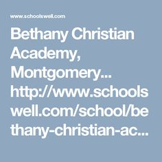 Bethany Christian Academy, Montgomery... http://www.schoolswell.com/school/bethany-christian-academy-montgomery.html