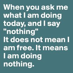 Doing nothing takes a real effort and should be recognized for actually doing something. :)