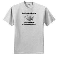 EvaDane - Funny Quotes - French horn everyone else is just accompaniment. French Horn. Musician Humor. - T-Shirts
