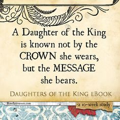 """A Daughter of the King is known not by the Crown she wears, but the message she bears"" #DaughtersoftheKing excerpt {Hive Resources}"