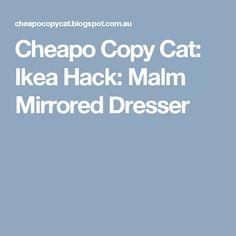 Cheapo Copy Cat: Ikea Hack: Malm Mirrored Dresser