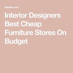 Interior Designers Best Cheap Furniture Stores On Budget Affordable Furniture Stores, Top Furniture Stores, Wholesale Furniture, Affordable Home Decor, Cheap Home Decor, Cool Furniture, Furniture Movers, Furniture Upholstery, Furniture Design