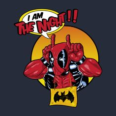 I AM THE NIGHT! T-Shirt - Deadpool T-Shirt is $11 today at Ript!