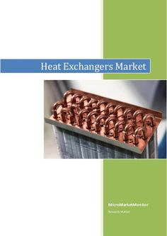 Heat Exchangers Market  Download Customized Report For More Information http://www.micromarketmonitor.com/contact/2473029460-request_for_customization.html