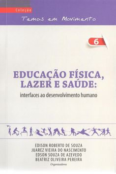 Educaçao física, lazer e saúde : interfaces ao desenvolvimento humano / Edison Roberto de Souza... [et al.], organizadores