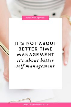 It's not just about better time management, it's about better self-management on The Productivity Zone, time management, time management tips, work from home productivity, to-do list, get stuff done, productivity tips, productivity, creative entrepreneur, female entrepreneur