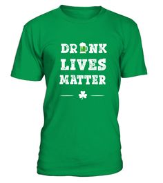 Drunk Lives Matter - St Pattrick Day  #gift #idea #shirt #image #TeeshirtAlcool #humouralcool