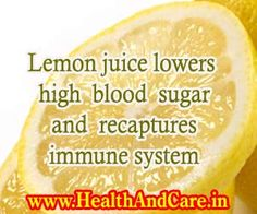 Lemon juice lowers high blood sugar and recaptures the immune system.