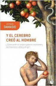 Y el cerebro creó al hombre / Antonio Damasio