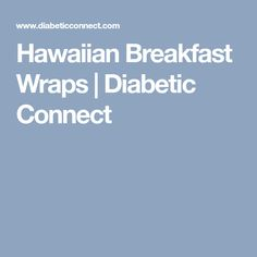 Hawaiian Breakfast Wraps | Diabetic Connect