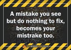 Workplace Safety and Health Slogan - report or fix mistakes, or it becomes your mistrake too.