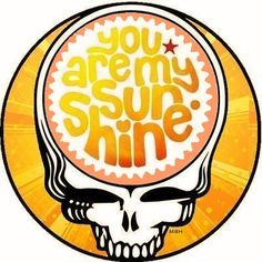 grateful dead you are my sunshine! Happy Hippie, Hippie Love, Grateful Dead Image, Grateful Dead Quotes, Good Day Sunshine, Dead And Company, Skulls And Roses, Forever Grateful, Mellow Yellow