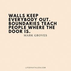 Walls keep everybody out. Boundaries teach people where the door is - Mark Groves groves quote : Walls keep everybody out. Boundaries teach people where the door is - Mark Groves groves quote Wisdom Quotes, True Quotes, Words Quotes, Quotes To Live By, Best Quotes, Motivational Quotes, Inspirational Quotes, Good People Quotes, Wisdom Words