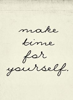 DownDog Inspirations: Make time for yourself... From the Downdog Diary Yoga Blog found exclusively at DownDog Boutique