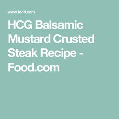 HCG Balsamic Mustard Crusted Steak Recipe - Food.com