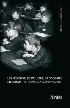 Les précurseurs de l'oralité scolaire en Europe : de l'oral à la parole vivante / Roberte Langlois - Mont-Saint-Aignan : Publications des universités de Rouen et du Havre, cop. 2012