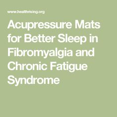 Acupressure Mats for Better Sleep in Fibromyalgia and Chronic Fatigue Syndrome