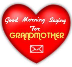 good morning sayings for grandmother ...http://good-morning-sayings.blogspot.com/2015/07/top-10-lovable-good-morning-sayings-for.html