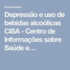 Depressão e uso de bebidas alcoólicas CISA - Centro de Informações sobre Saúde e…