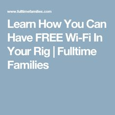 Learn How You Can Have FREE Wi-Fi In Your Rig | Fulltime Families