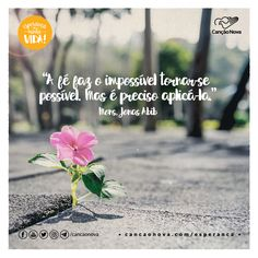 """A fé faz o impossível tornar-se possível. Mas é preciso aplicá-la."" Mons. Jonas Abib"