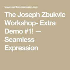 The Joseph Zbukvic Workshop- Extra Demo #1! — Seamless Expression