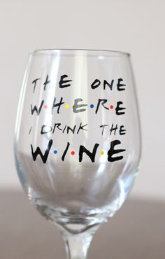 The One Where I Drink The Wine - FRIENDS TV Show Inspired Wine Glass by GavlanDesigns on Etsy https://www.etsy.com/listing/269298824/the-one-where-i-drink-the-wine-friends