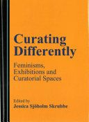 Sjöholm Skrubbe, J. 2016. Curating differently: Feminisms, exhibitions and curatorial spaces. Newcastle upon Tyne: Cambridge Scholars Publishing.  Exhibitionary spaces and curatorial strategies ideologically frame the encounter between art and its publics. For more than forty years, feminist art curating, as a practice of art interpretation and a politics of display, has intersected with the diverse area of feminist art historical research and feminist artistic practices. The Scene Aesthetic, The Encounter, Feminist Art, Newcastle, Exhibitions, Cambridge, Feminism, Insight, Public