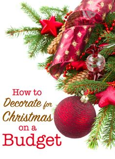 How to Decorate for Christmas on a Budget - One thing I've learned over the years is that you can still have a nice Christmas without breaking the bank!