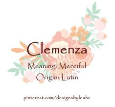 Baby Girl Name: Clemenza. Meaning: Merciful. Origin: Latin. Meaningful Baby Names, Unique Baby Names, Aesthetic Names, Foreign Words, Female Names, Rare Words, Say My Name, Everlasting Love, Names With Meaning