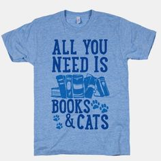 All You Need Is Books And Cats   T-Shirts, Tank Tops, Sweatshirts and Hoodies   HUMAN