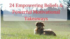 24 Empowering Beliefs and Powerful Motivational Takeaways