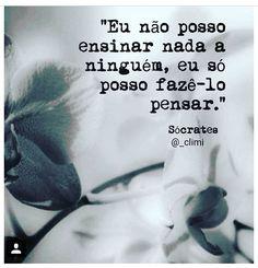 Eu não posso ensinar nada a ninguém, eu só posso fazê-lo pensar. https://www.pinterest.com/avenidaazul/