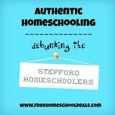 Authentic Homeschooling--Debunking the Stepford Homeschoolers