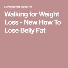 Walking for Weight Loss - New How To Lose Belly Fat