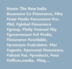 Home: The New India Assurance Co #insurance, #the #new #india #assurance #co. #ltd, #global #insurance #group, #fully #owned #by #government #of #india, #insurance #available, #premium #calculator, #for #agents, #personal #insurance, #about #us, #products, #our #offices,media, #faq, #contact #us, #irda, #help, #sitemap,nia-pune,training,related #links,disclaimer,privacy #policy, #feedback,accessibility #statement, #recruitment,public #disclosure, #list #of #hospitals,tender…