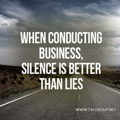 Career Lesson: When conducting business, silence is better than lies. #quote #betrue #truth #honesty #business