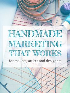 Handmade Marketing That Works ecourse made for makers, artists and designers!