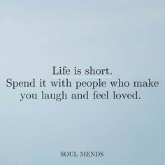 Life is too short sometimes. Spend it with people who make you laugh and feel loved. They'll make all the difference in the world. Bible Verses Quotes, Sign Quotes, True Quotes, Advice Quotes, Quotable Quotes, Quote Of The Day, Life Is Too Short Quotes, World Quotes, Philosophy Quotes