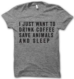 i just want to drink coffee, save animals and sleep