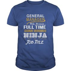 GENERAL MANAGER ONLY BECAUSE FULL TIME MULTI TASKING NINJA JOB TITLE #gift #ideas #Popular #Everything #Videos #Shop #Animals #pets #Architecture #Art #Cars #motorcycles #Celebrities #DIY #crafts #Design #Education #Entertainment #Food #drink #Gardening #Geek #Hair #beauty #Health #fitness #History #Holidays #events #Home decor #Humor #Illustrations #posters #Kids #parenting #Men #Outdoors #Photography #Products #Quotes #Science #nature #Sports #Tattoos #Technology #Travel #Weddings #Women