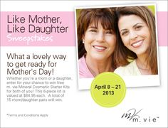 Enter the Midnight Velvet Like Mother, Like Daughter Sweepstakes from April 8 – 21, 2013.  A total of 15 mom/ daughter pairs will win.   What a lovely way to get ready for Mothers Day! Whether you are a mom or a daughter, enter for your chance to win free m. vie Mineral Cosmetic Starter Kits for both of you! www.midnightvelvet.com