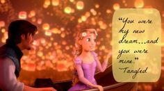"20 of the Best Disney Love Quotes. ""You were my new dream... and you were mine."" Tangled Disney quote"