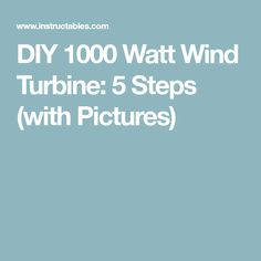 DIY 1000 Watt Wind Turbine: 5 Steps (with Pictures)
