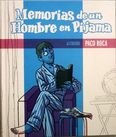 Memorias de un hombre en pijama / Paco Roca. + info: http://www.entrecomics.com/?p=67503