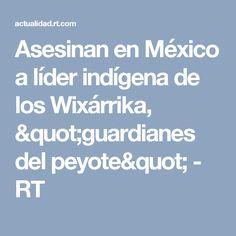 """Asesinan en México a líder indígena de los Wixárrika, """"guardianes del peyote"""" - RT"""