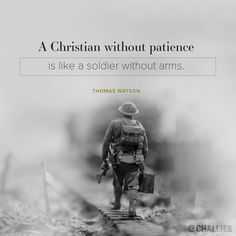 """A Christian without patience is like a soldier without arms."" (Thomas Watson)"