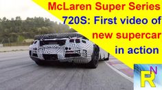 Car Review - McLaren Super Series 720S: First Video Of New Supercar In A...