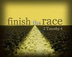 Finish the race! 2Timothy 4 , 1 Corinthians 9: 24-27