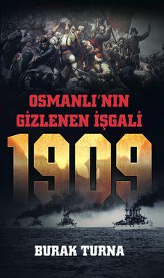 osmanlinin gizlenen isgali   1909 - burak turna - robot yayincilik  http://www.idefix.com/kitap/osmanlinin-gizlenen-isgali-1909-burak-turna/tanim.asp